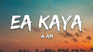 Ea Kaya - 4 AM (Lyrics)