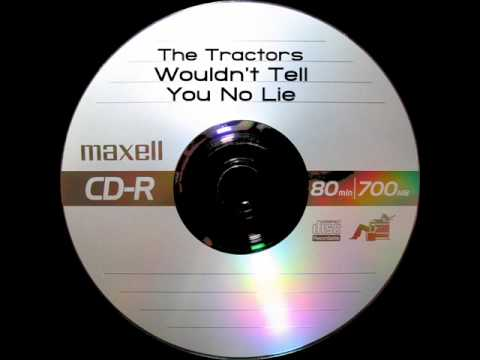 The Tractors - Wouldn't Tell You No Lie