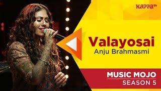 Valayosai - Anju Brahmasmi - Music Mojo Season 5 - Kappa TV