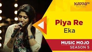 Piya Re - Eka - Music Mojo Season 5 - Kappa TV