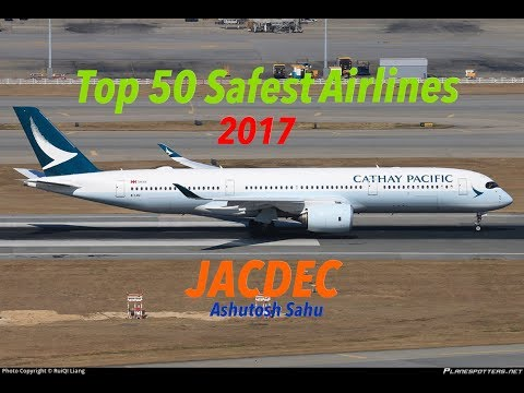 Top 50 Safest Airlines In The World 2017 (JACDEC)