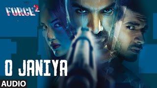 O JANIYA Full Audio Song | Force 2 | John Abraham, Sonakshi Sinha | Dev Negi | T-Series