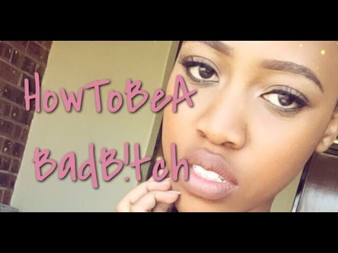 How to be the BADDEST B!TCH