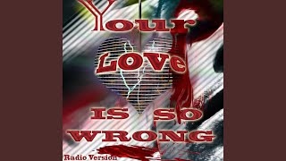 Your Love Is so Wrong (Radio Version)