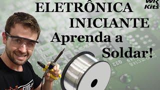 COMO SOLDAR E DESSOLDAR COMPONENTES | Eletrônica para Iniciantes #05