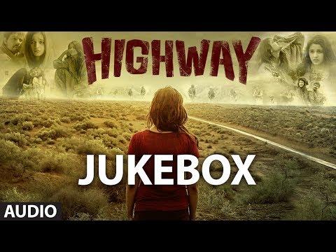 Highway Songs Jukebox | A.R Rahman | Alia Bhatt, Randeep Hooda