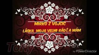 Mirko Vojčice - Láska Moja Velmi Rád  Ťa Mám (2016)