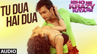Tu Dua Hai Dua Full AUDIO Song | Ishq Ne Krazy Kiya Re | T-Series
