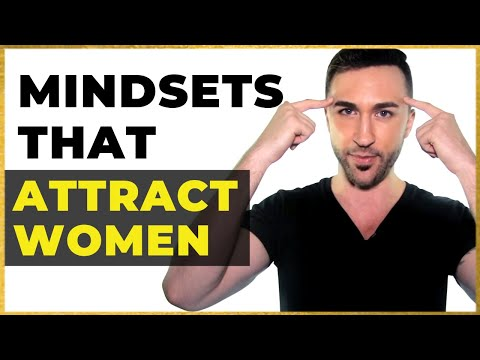 7 Mindsets That Attract Women Like Crazy