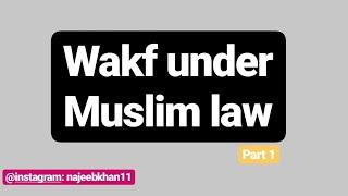 Wakf Under Muslim Law: Part 1
