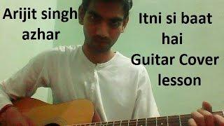 Itni Si Baat Hai GUITAR COVER LESSON FULL CHORDS | Arijit Singh | | Azhar |
