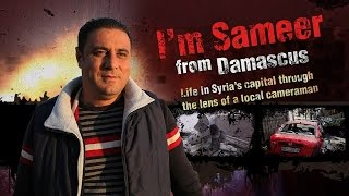 I'm Sameer from Damascus. Life in Syria's capital through the lens of a local cameraman