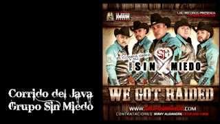 Grupo Sin Miedo- Corrido del Java (WE GOT RAIDED 2013)