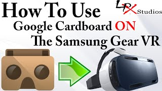 How to use Google Cardboard on the Samsung Gear VR - Full Guide