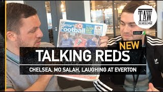 Talking Reds: Chelsea, Mo Salah And Laughing At Everton