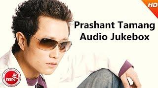 Prashant Tamang | Nepali Superhit Songs Audio Jukebox