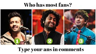 Atif vs Arijit vs Sonu Nigam - Who has most fans?