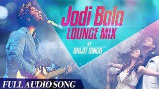 Arijit Singh | Romantic Track | Jodi Bolo | Lounge Mix | Yash | Nusrat | Arindom | Birsa Dasgupta