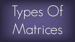 Introduction To Types Of Matrices / Matrices / Maths Algebra