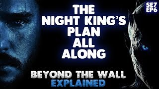 The Night King's Plan All Along | Game of Thrones Season 7 Episode 6 Explained | Season 7 Theory