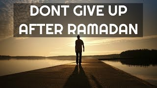 Dont Give Up After Ramadan | Mufti Menk