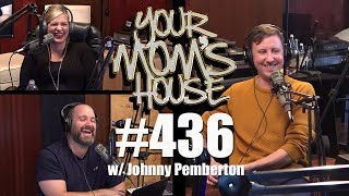 Your Mom's House Podcast - Ep. 436 w/ Johnny Pemberton