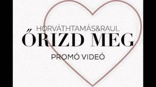 HORVÁTH TAMÁS & RAUL - ŐRIZD MEG (promó videó)