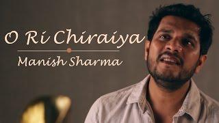 O Ri Chiraiya - Manish Sharma | Cover | Satyamev Jayate | Ram Sampath