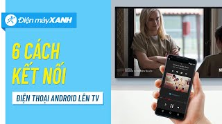 6 cách kết nối điện thoại Android lên Tivi – Có thể bạn chưa biết?   Điện máy XANH