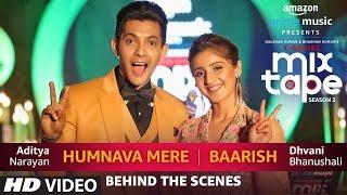 Humnava Mere/Baarish (Making)   Dhvani B, Aditya N   T-SERIES MIXTAPE SEASON 2   Episode 15