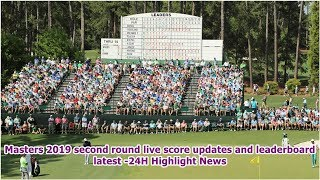 Masters 2019 second round live score updates and leaderboard latest -24H Highlight News