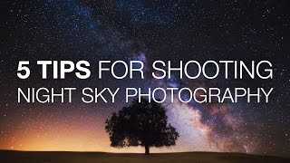 5 Tips For Shooting Night Sky Photography