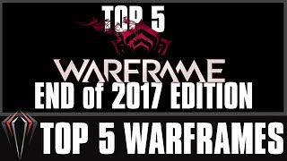 DK's TOP 5 WARFRAMES - END of 2017 EDITION