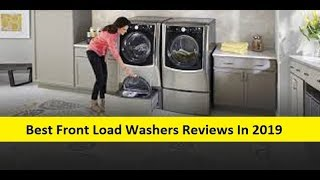 Top 3 Best Front Load Washers Reviews In 2019