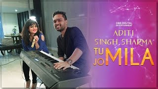 Tu Jo Mila (Female Cover) | Aditi Singh Sharma feat. Rahul Tiwari | #ADTUnplugged