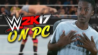 PLAYING WWE 2K17 ON PC FOR THE FIRST TIME EVER!! (HILARIOUS)