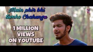 Main Phir Bhi Tumko Chahunga ( unplugged) || Half Girlfriend || full video song || arijit singh  ||