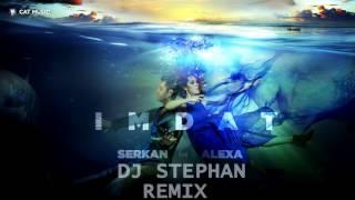 Serkan feat. Alexa - IMDAT (by Al Mike) Dj Stephan Remix