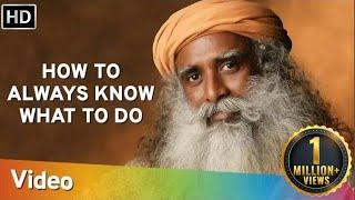 How to Always Know What to Do - Sadhguru - Spiritual Life
