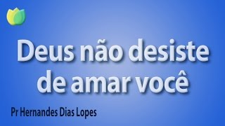 Deus não desiste de amar você - Pr Hernandes Dias Lopes