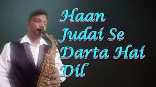 #224:-Haan Judai Se Darta Hai Dil || Kareeb || Kumar Sanu || Best Bollywood Saxophone Instrumental
