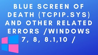 Blue Screen Of Death (tcpip.sys) and other related errors /Windows 7,8,8.1,10 /