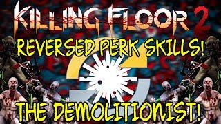 Killing Floor 2 | PLAYING WITH REVERSED PERK SKILLS! - The Demolitionist!