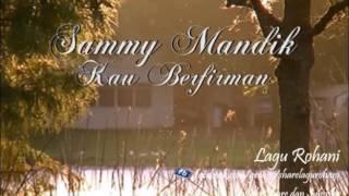Kau Berfirman - Sammy Mandik