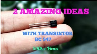 2 AMAZING IDEAS WITH TRANSISTOR BC 547.