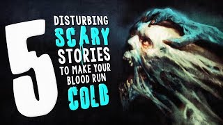 5 Disturbing Scary Stories to Make Your Blood Run Cold ― Creepypasta Story Compilation