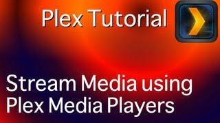 Stream media using Plex Media Players - Part 2 of 3.mp4