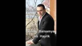 Gevorg Barsamyan - Im Hayrik