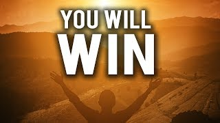 YOU WILL WIN, NO MATTER WHAT! (POWERFUL VIDEO)