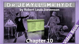 Chapter 10 - The Strange Case of Dr Jekyll and Mr Hyde by Robert Louis Stevenson